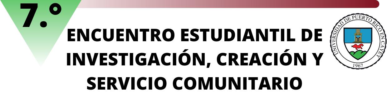 7o Encuentro estudiantil de investigación, creación y servicio comunitario